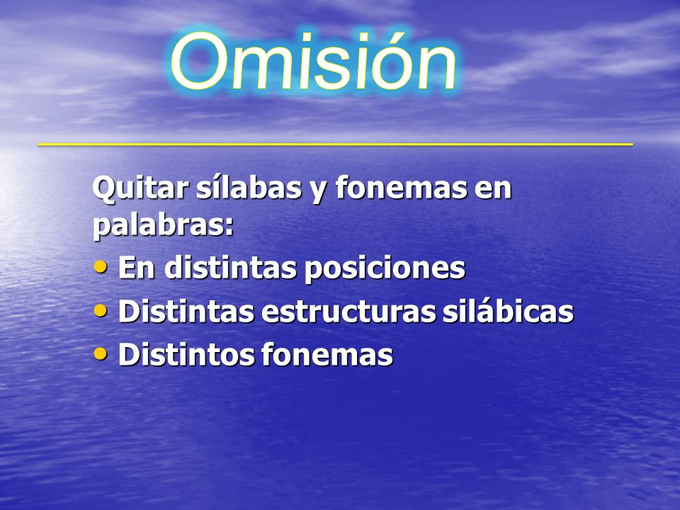 Omisión Quitar sílabas y fonemas en palabras: En distintas posiciones
