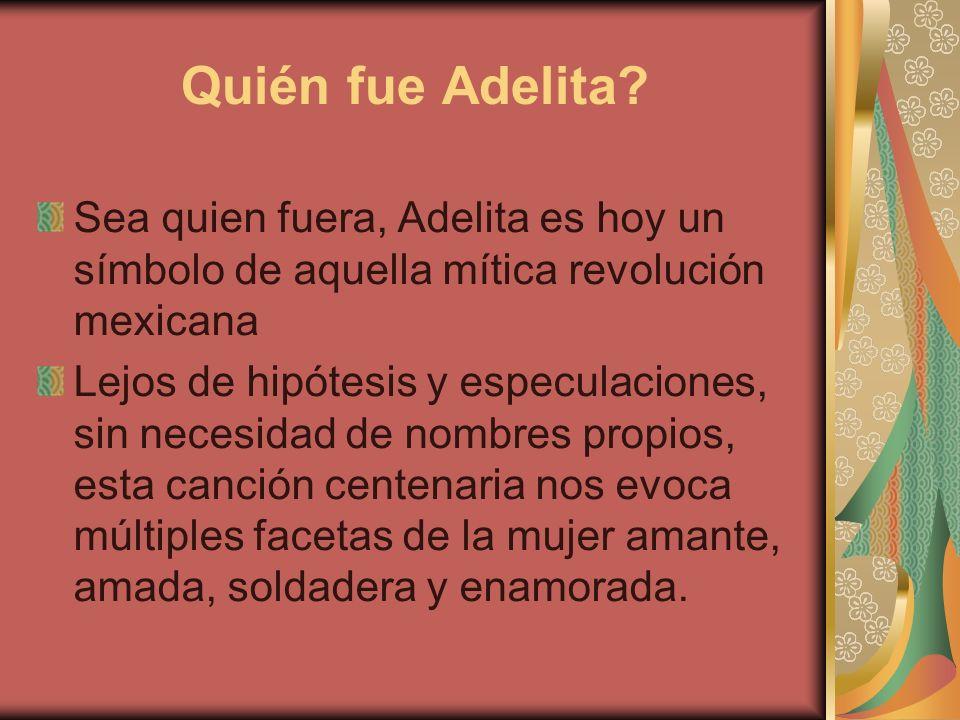 Quién fue Adelita Sea quien fuera, Adelita es hoy un símbolo de aquella mítica revolución mexicana.
