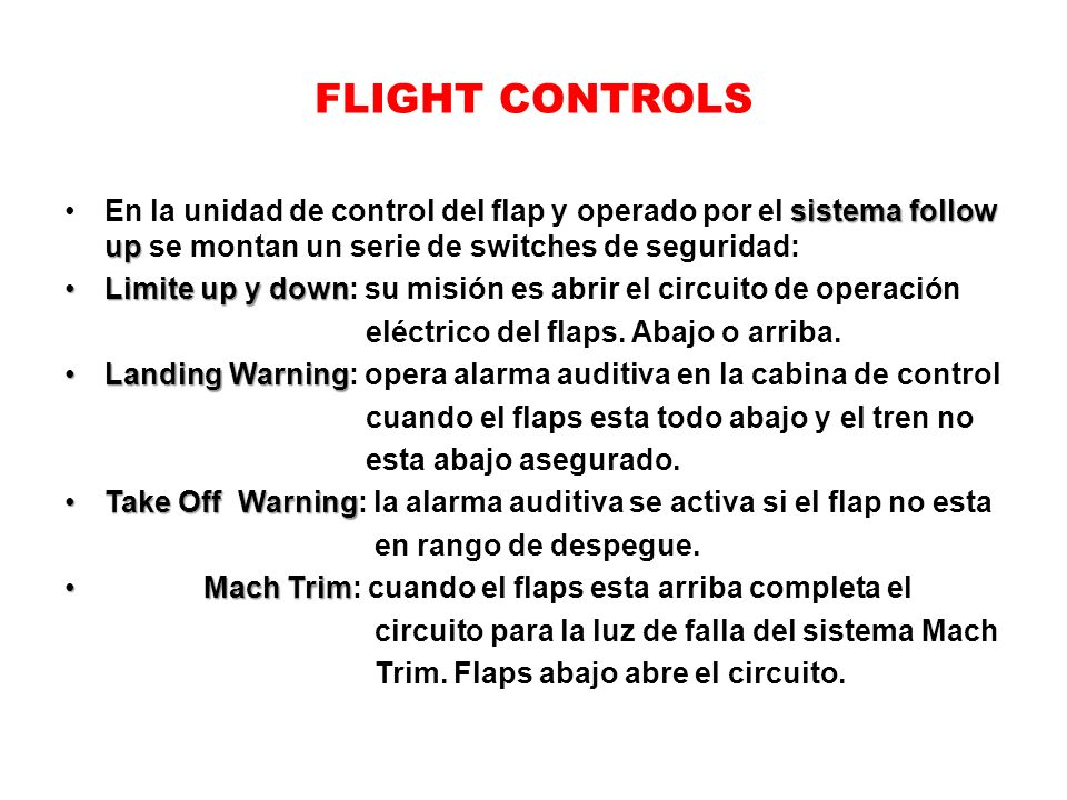 FLIGHT CONTROLS En la unidad de control del flap y operado por el sistema follow up se montan un serie de switches de seguridad: