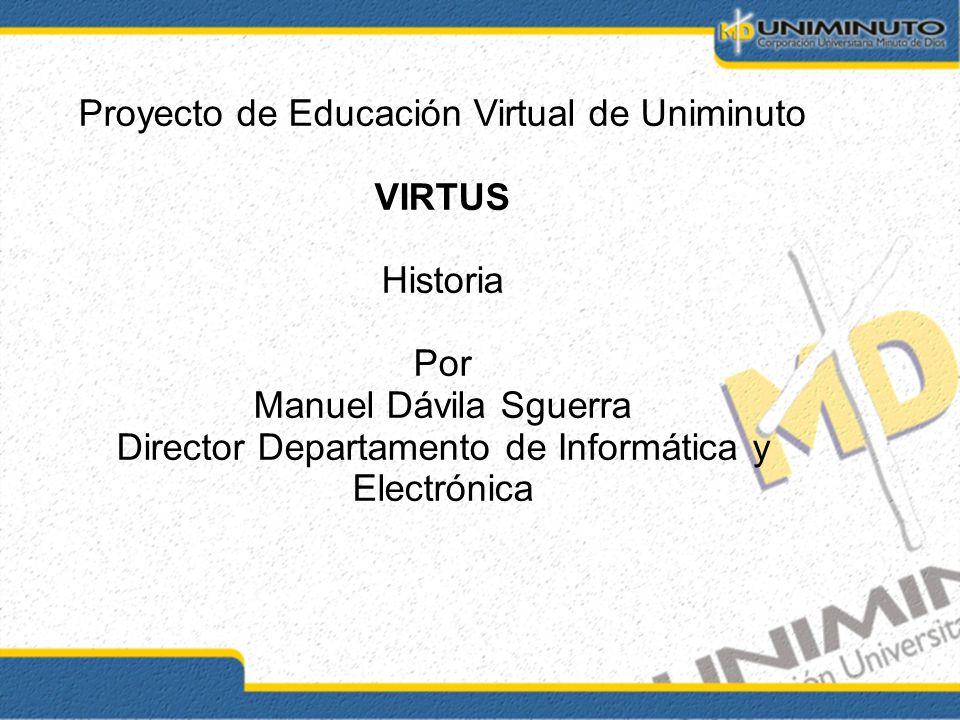 Proyecto de Educación Virtual de Uniminuto VIRTUS Historia Por