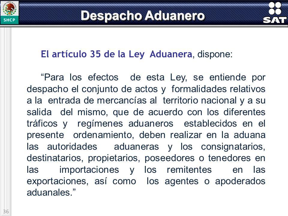 Despacho Aduanero El artículo 35 de la Ley Aduanera, dispone: