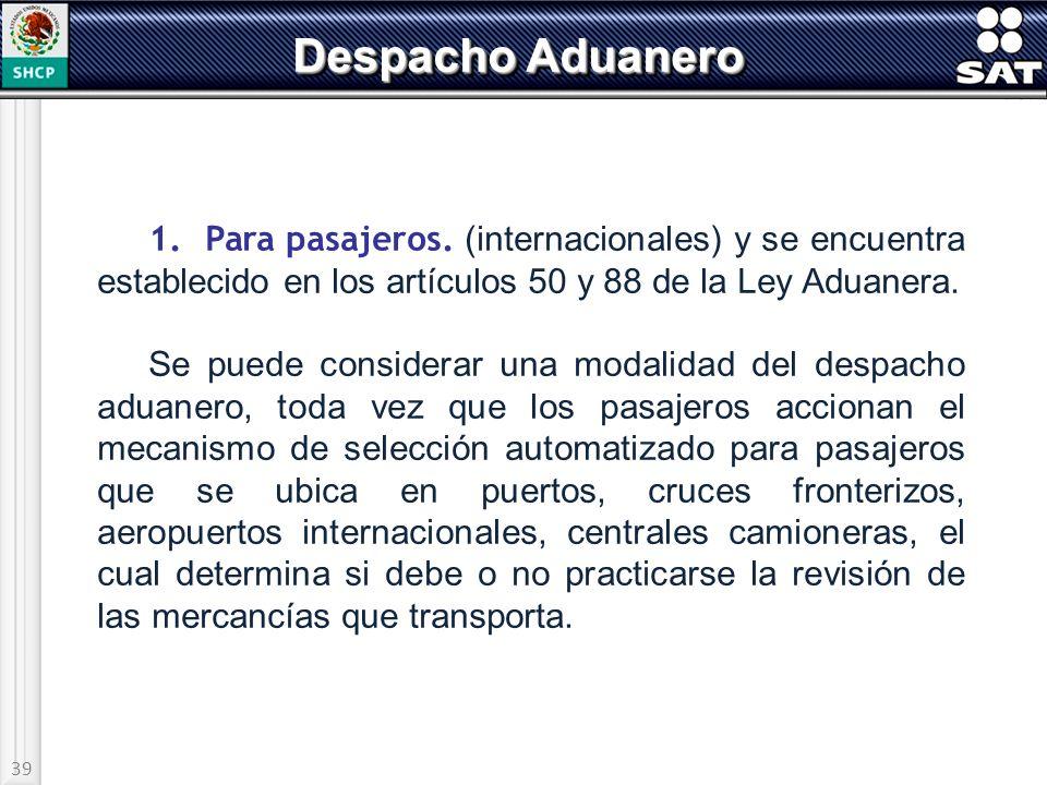 Despacho Aduanero 1. Para pasajeros. (internacionales) y se encuentra establecido en los artículos 50 y 88 de la Ley Aduanera.