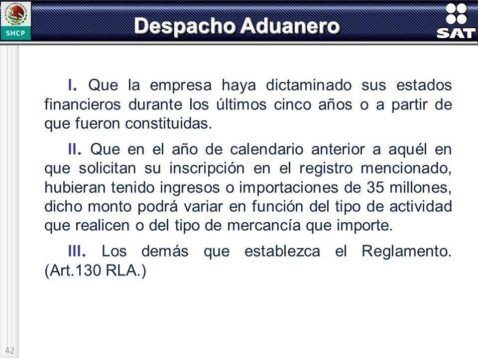 Despacho Aduanero I. Que la empresa haya dictaminado sus estados financieros durante los últimos cinco años o a partir de que fueron constituidas.