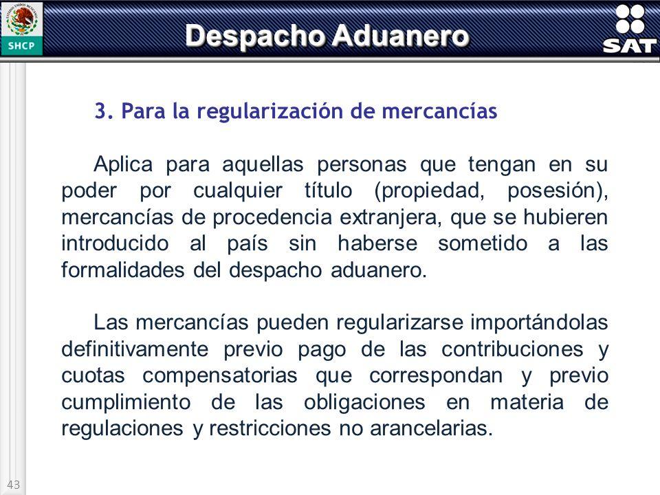 Despacho Aduanero 3. Para la regularización de mercancías