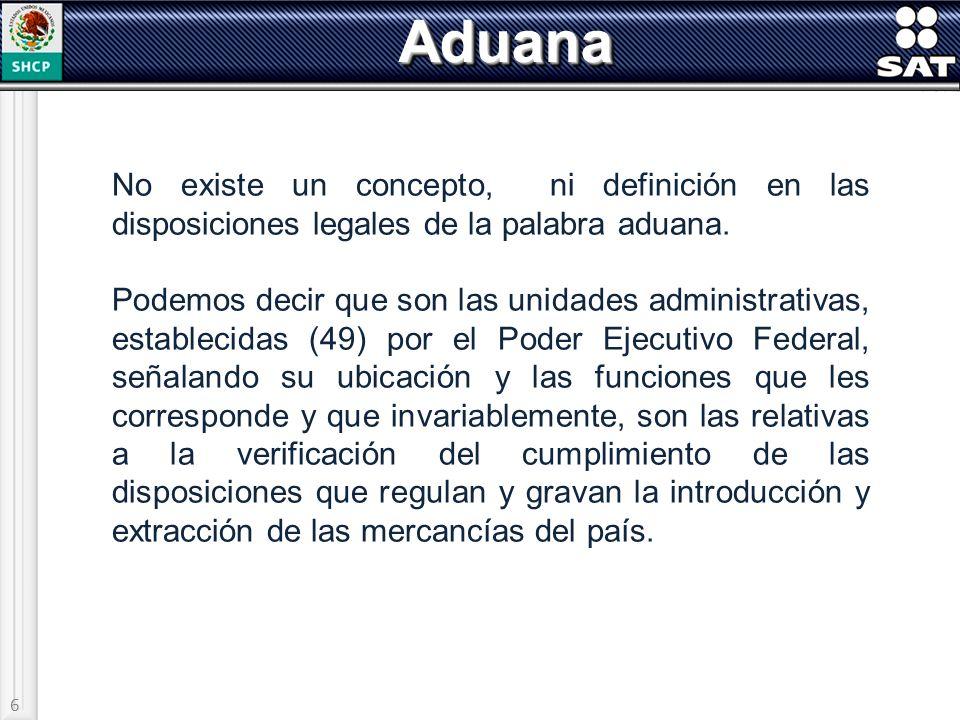 Aduana No existe un concepto, ni definición en las disposiciones legales de la palabra aduana.