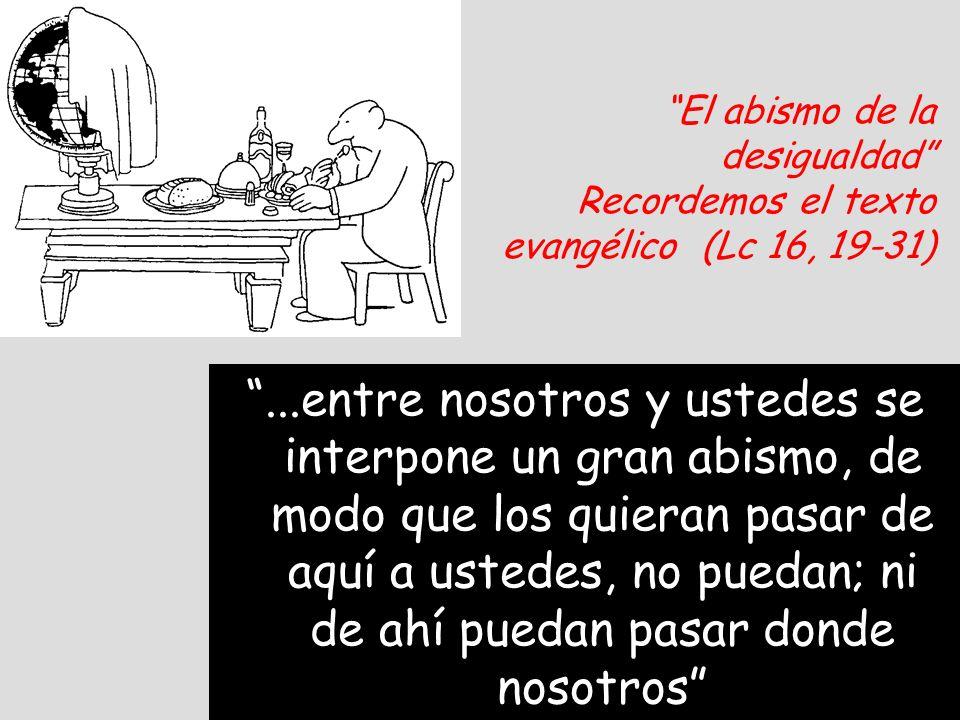 El abismo de la desigualdad Recordemos el texto evangélico (Lc 16, 19-31)