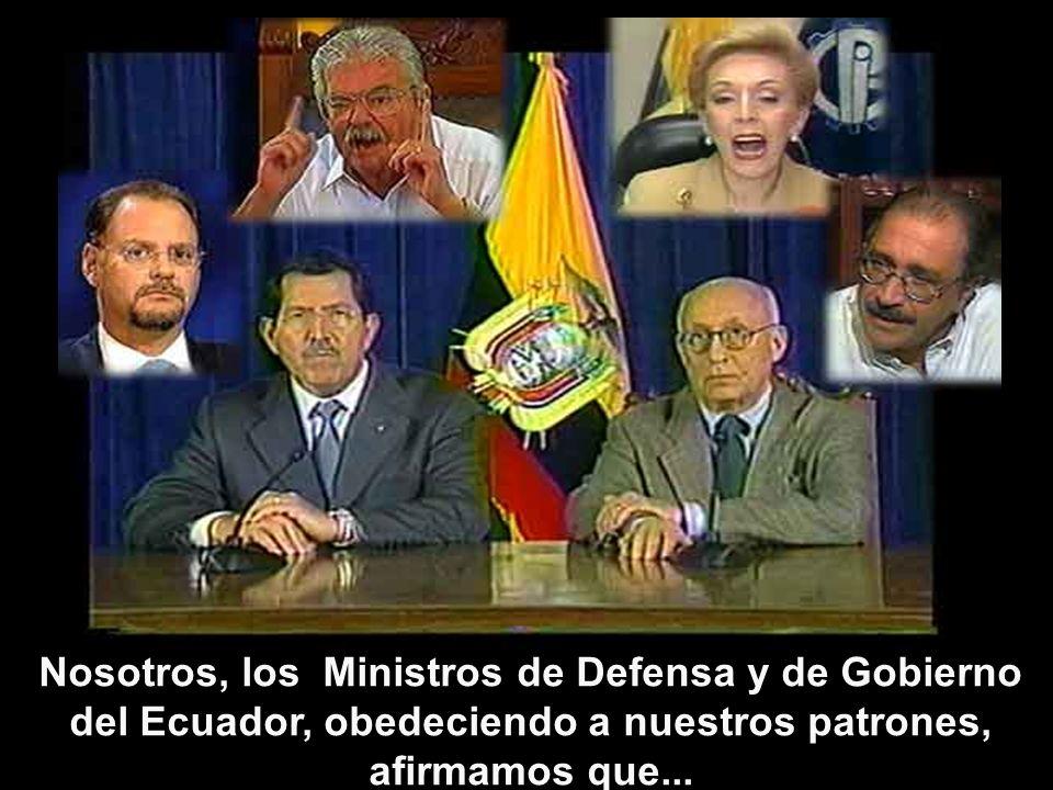 Nosotros, los Ministros de Defensa y de Gobierno del Ecuador, obedeciendo a nuestros patrones, afirmamos que...