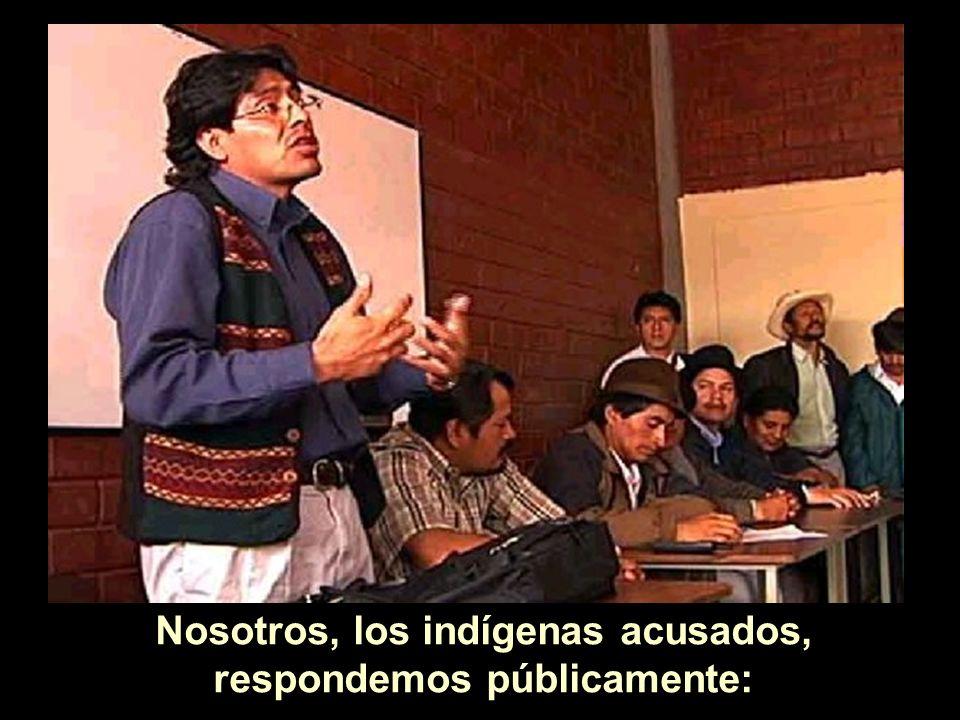 Nosotros, los indígenas acusados, respondemos públicamente:
