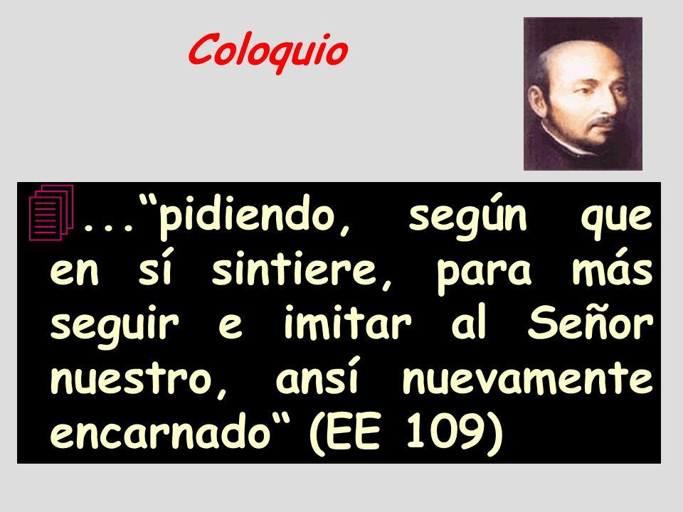 Coloquio ... pidiendo, según que en sí sintiere, para más seguir e imitar al Señor nuestro, ansí nuevamente encarnado (EE 109)