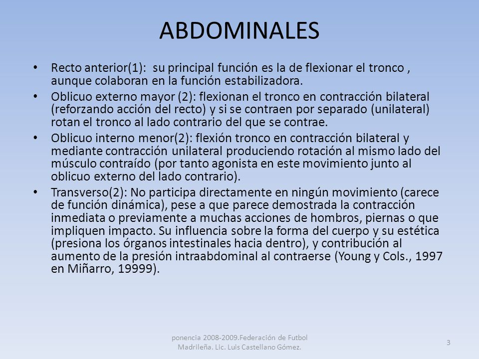 ABDOMINALES Recto anterior(1): su principal función es la de flexionar el tronco , aunque colaboran en la función estabilizadora.