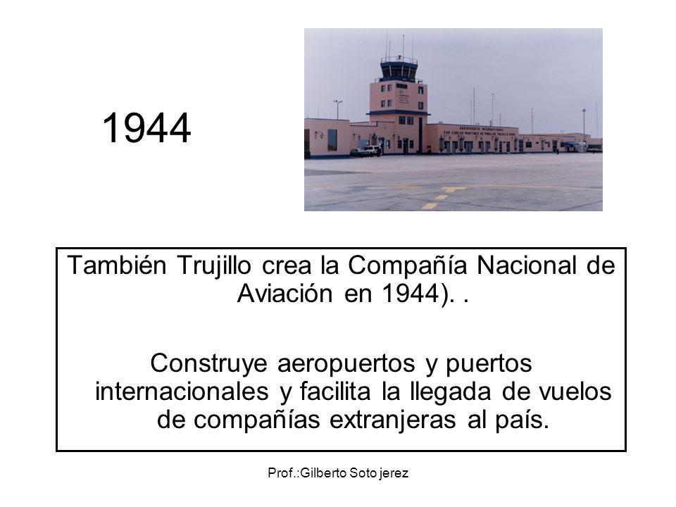 1944 También Trujillo crea la Compañía Nacional de Aviación en 1944). .
