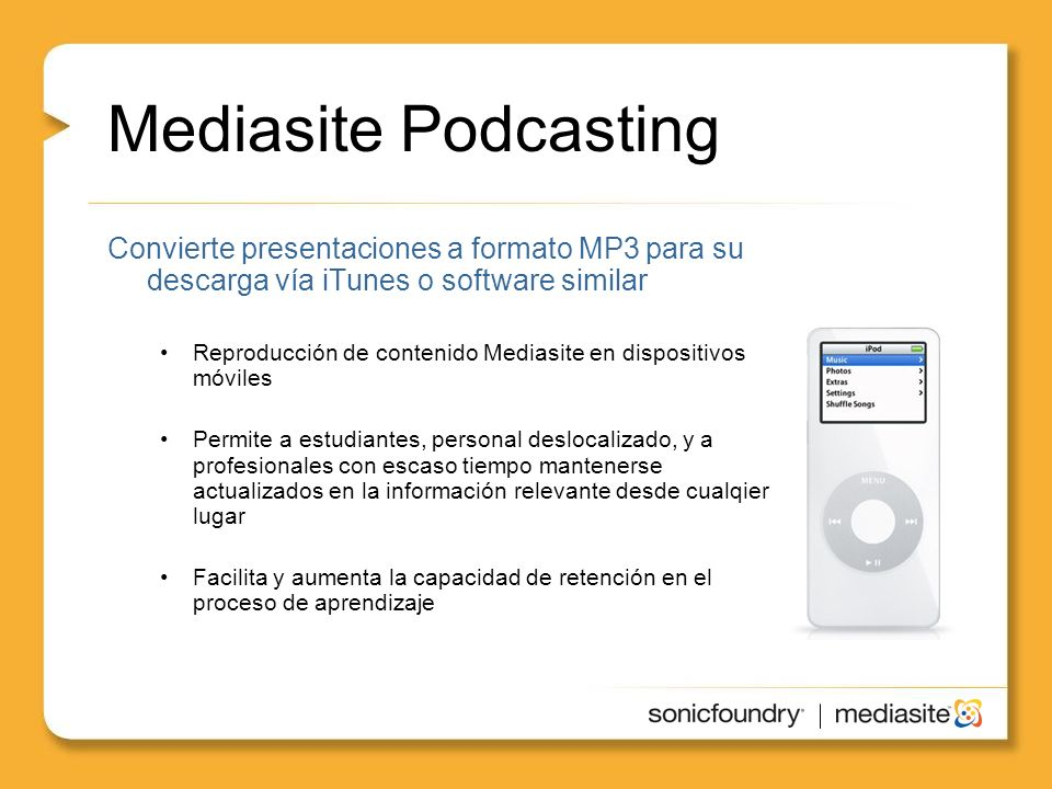 Mediasite Podcasting Convierte presentaciones a formato MP3 para su descarga vía iTunes o software similar.