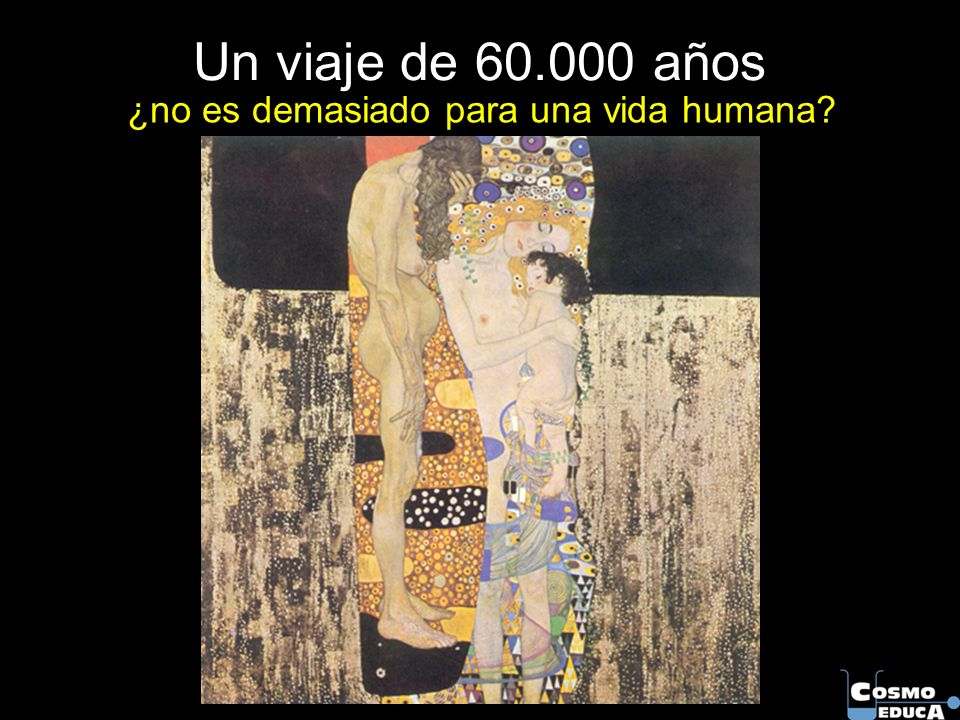 Un viaje de 60.000 años ¿no es demasiado para una vida humana