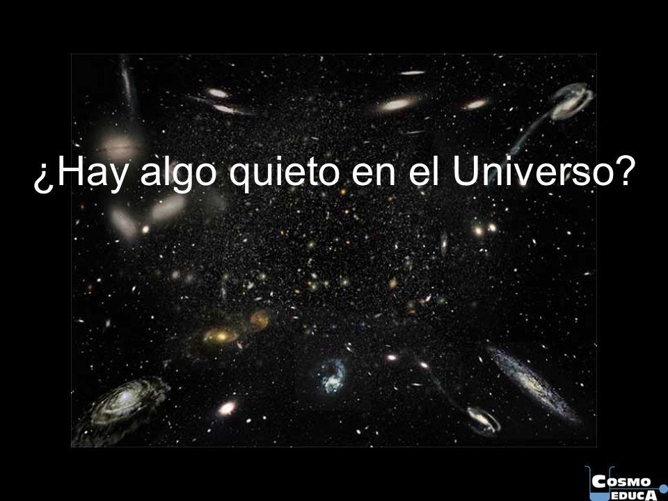 ¿Hay algo quieto en el Universo