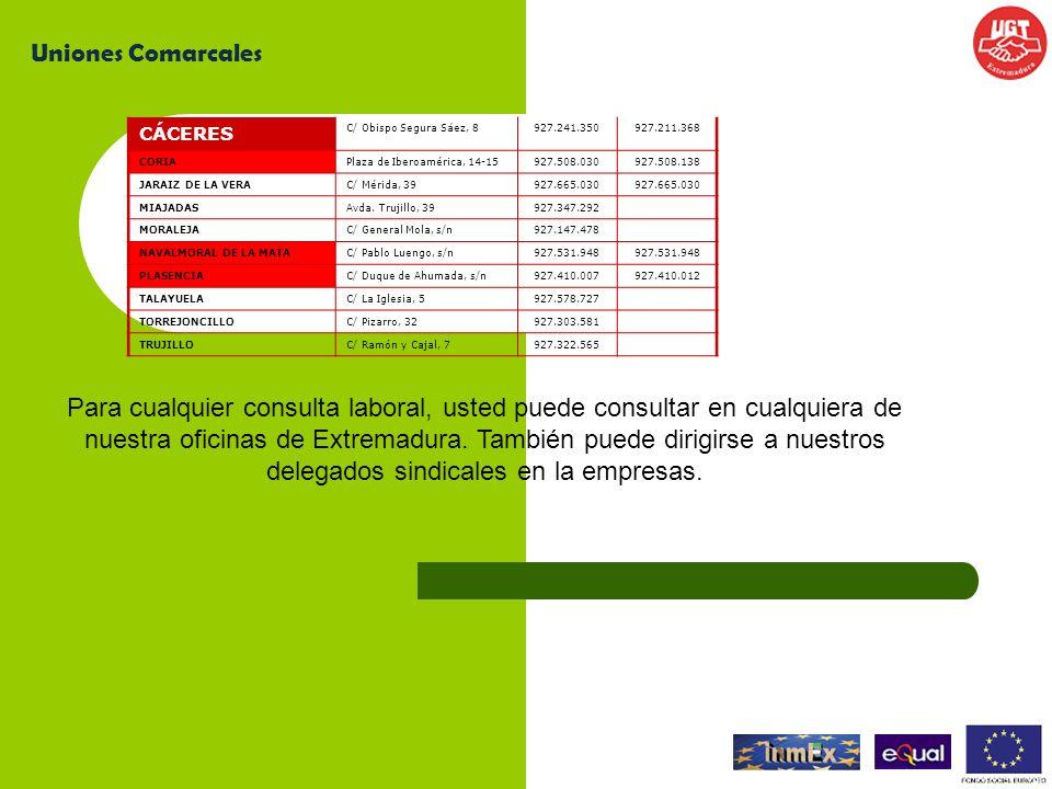 Uniones ComarcalesCÁCERES. C/ Obispo Segura Sáez, 8. 927.241.350. 927.211.368. CORIA. Plaza de Iberoamérica, 14-15.