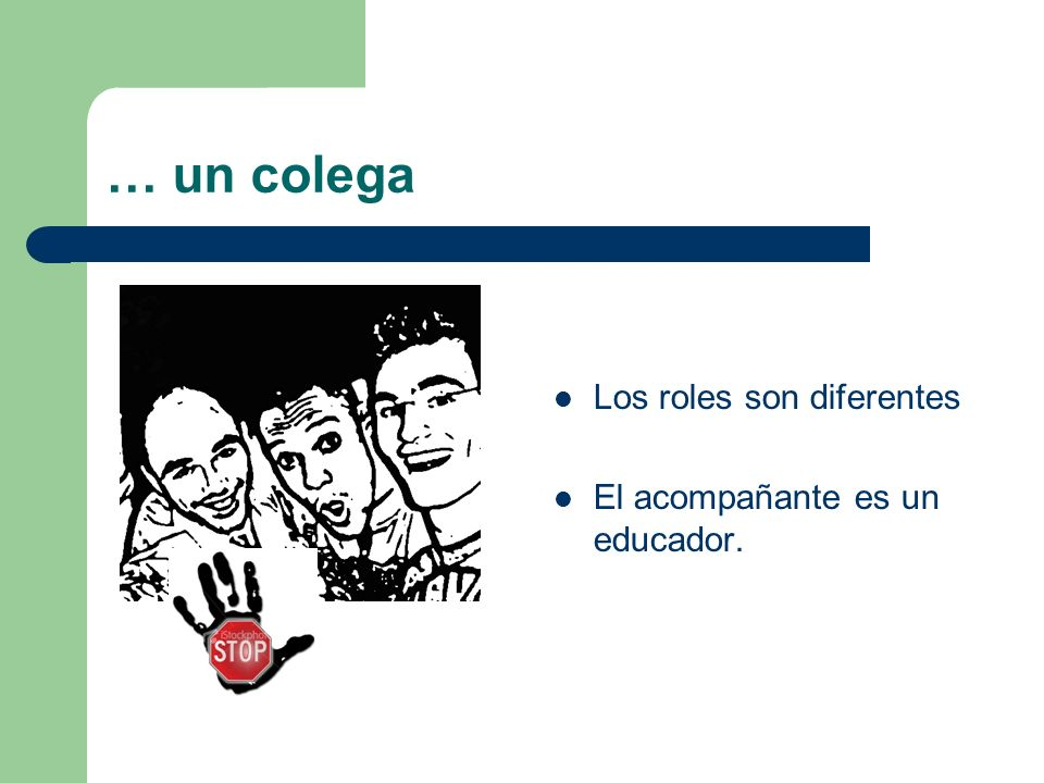 … un colega Los roles son diferentes El acompañante es un educador.