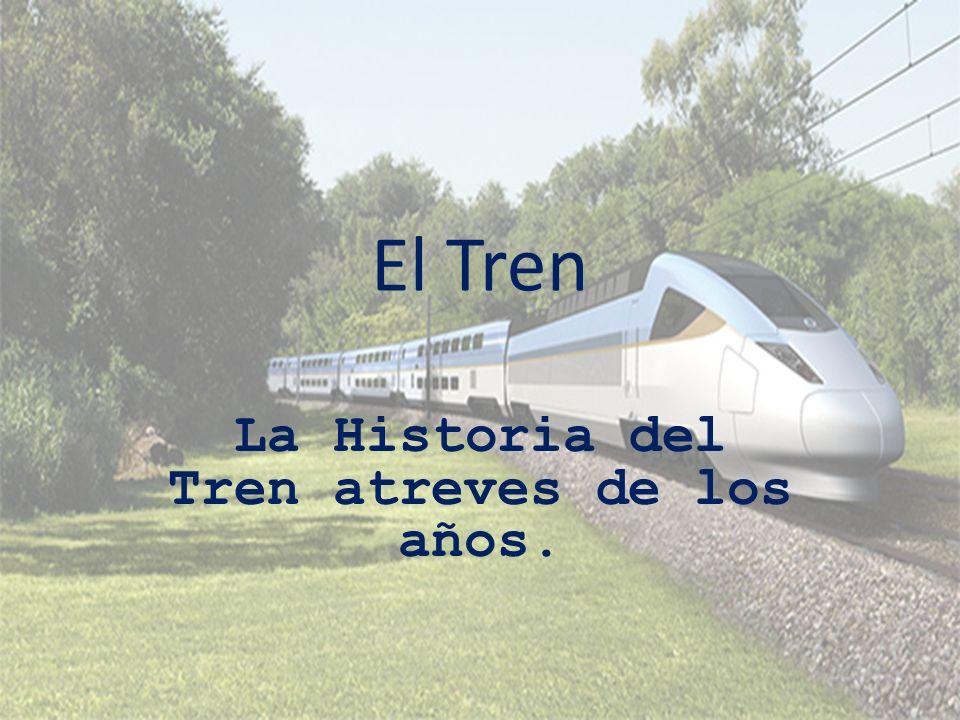 La Historia del Tren atreves de los años.