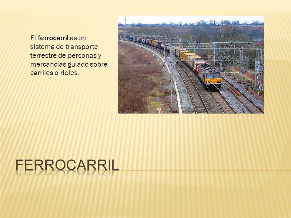 El ferrocarril es un sistema de transporte terrestre de personas y mercancías guiado sobre carriles o rieles.