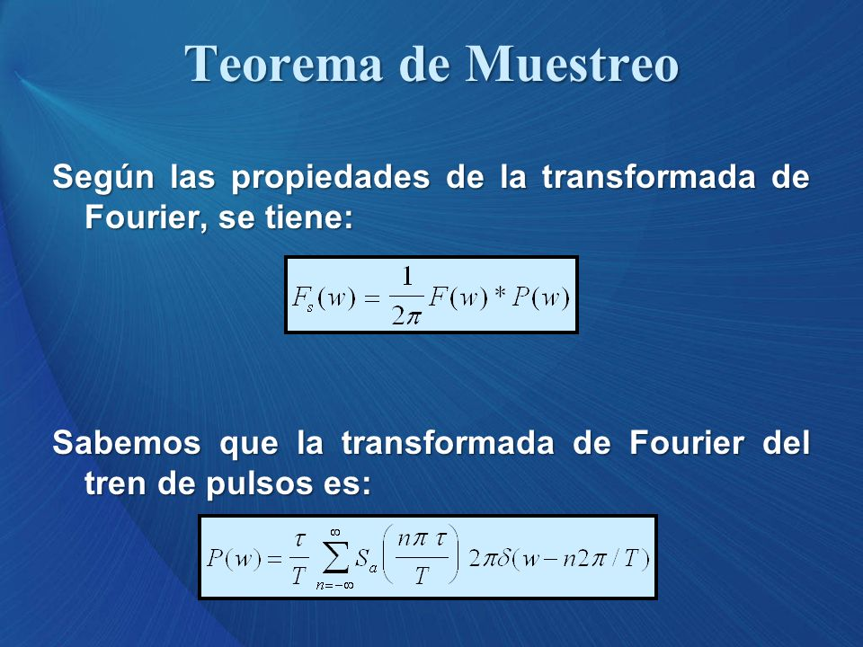 Teorema de Muestreo Según las propiedades de la transformada de Fourier, se tiene: Sabemos que la transformada de Fourier del tren de pulsos es: