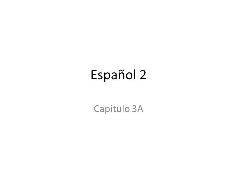 Español 2 Capitulo 3A