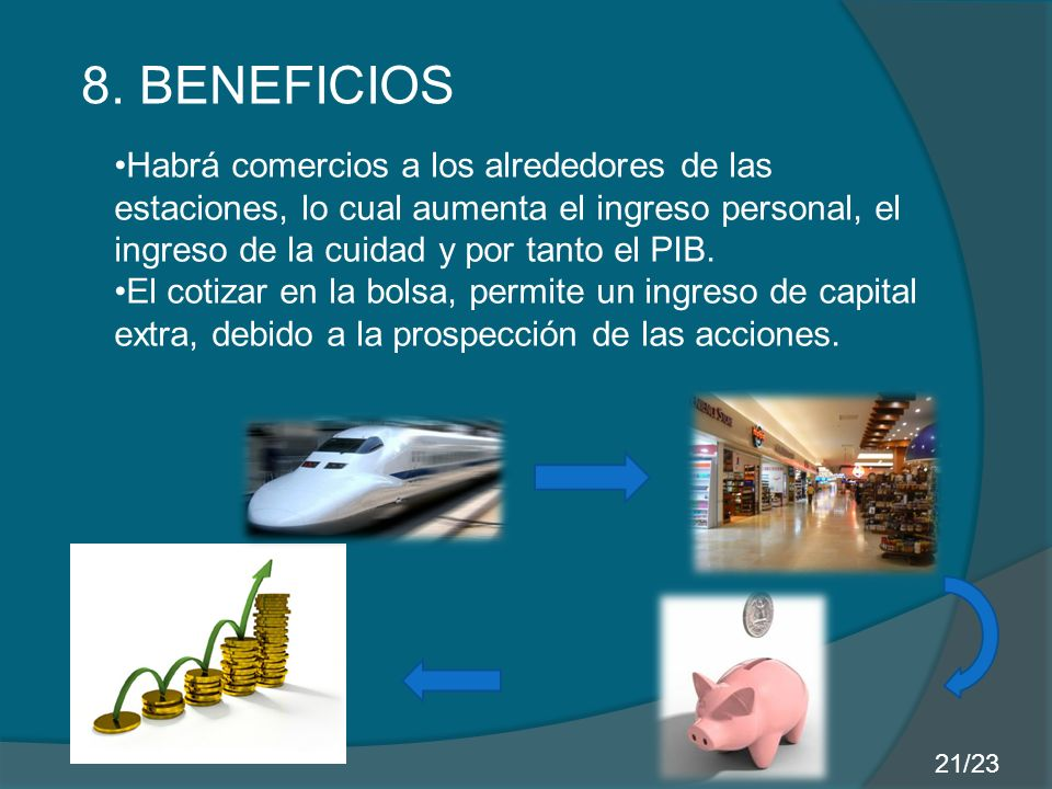 8. BENEFICIOS Habrá comercios a los alrededores de las estaciones, lo cual aumenta el ingreso personal, el ingreso de la cuidad y por tanto el PIB.