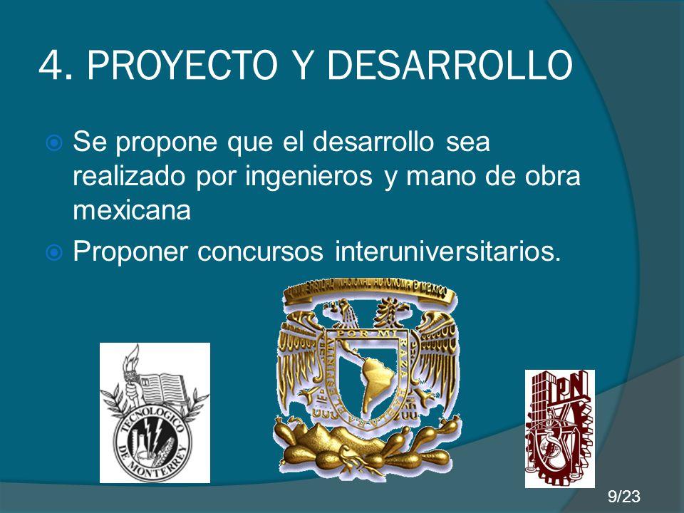 4. PROYECTO Y DESARROLLO Se propone que el desarrollo sea realizado por ingenieros y mano de obra mexicana.