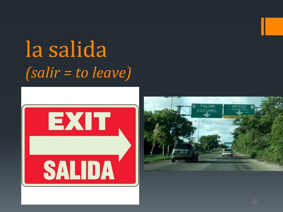 la salida (salir = to leave)