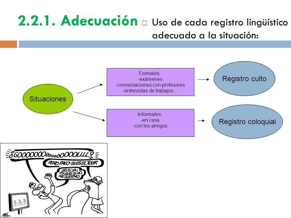 2.2.1. Adecuación Uso de cada registro lingüístico adecuado a la situación: Registro culto. Formales:
