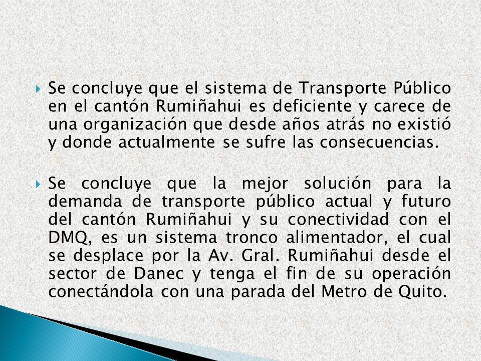 Se concluye que el sistema de Transporte Público en el cantón Rumiñahui es deficiente y carece de una organización que desde años atrás no existió y donde actualmente se sufre las consecuencias.