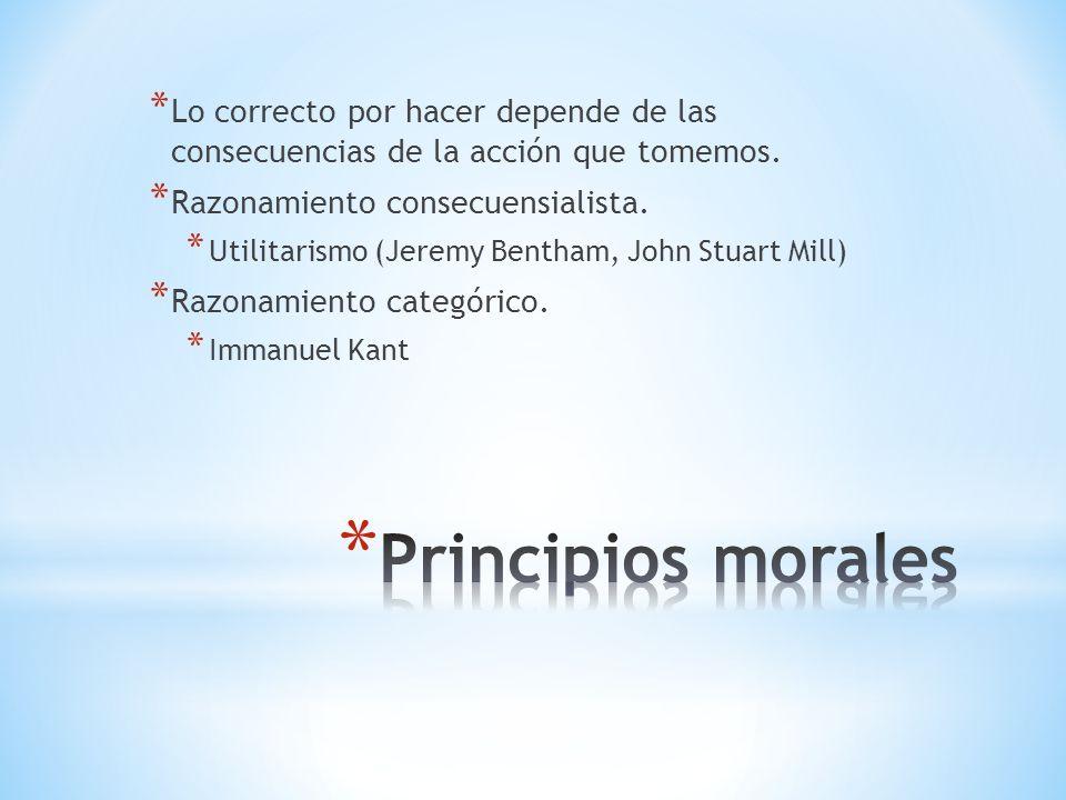 Lo correcto por hacer depende de las consecuencias de la acción que tomemos.