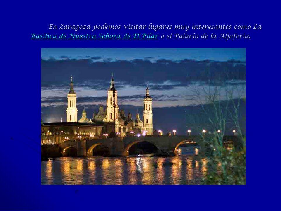 En Zaragoza podemos visitar lugares muy interesantes como La Basílica de Nuestra Señora de El Pilar o el Palacio de la Aljafería.