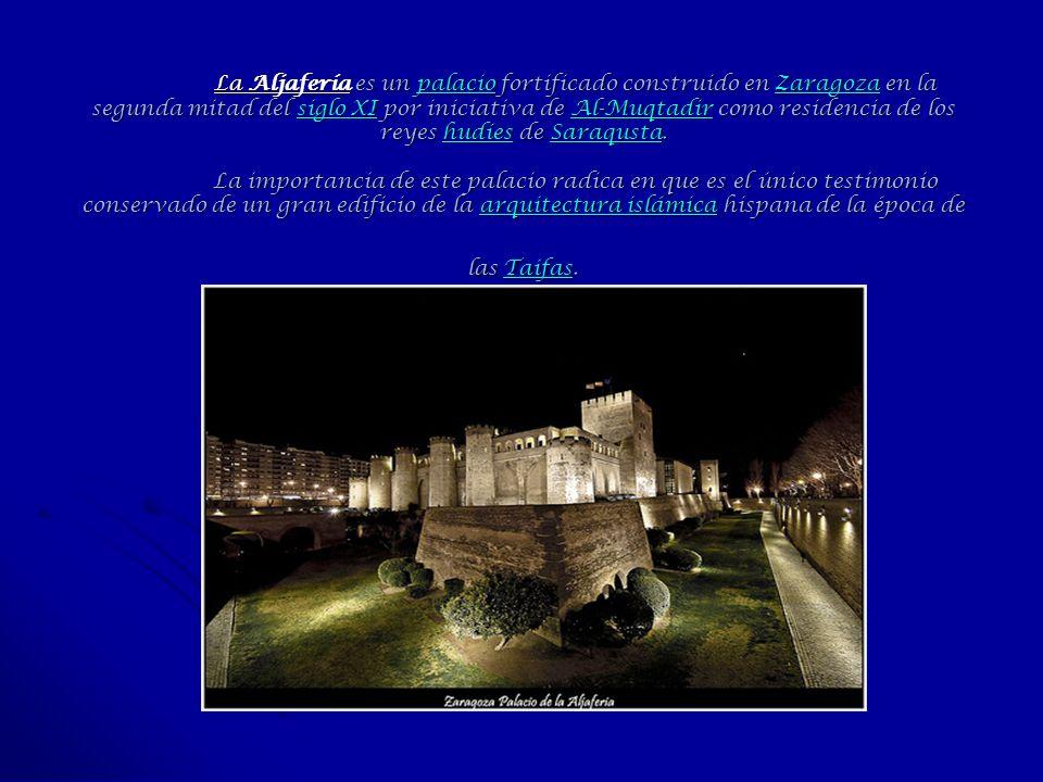 La Aljafería es un palacio fortificado construido en Zaragoza en la segunda mitad del siglo XI por iniciativa de Al-Muqtadir como residencia de los reyes hudíes de Saraqusta.