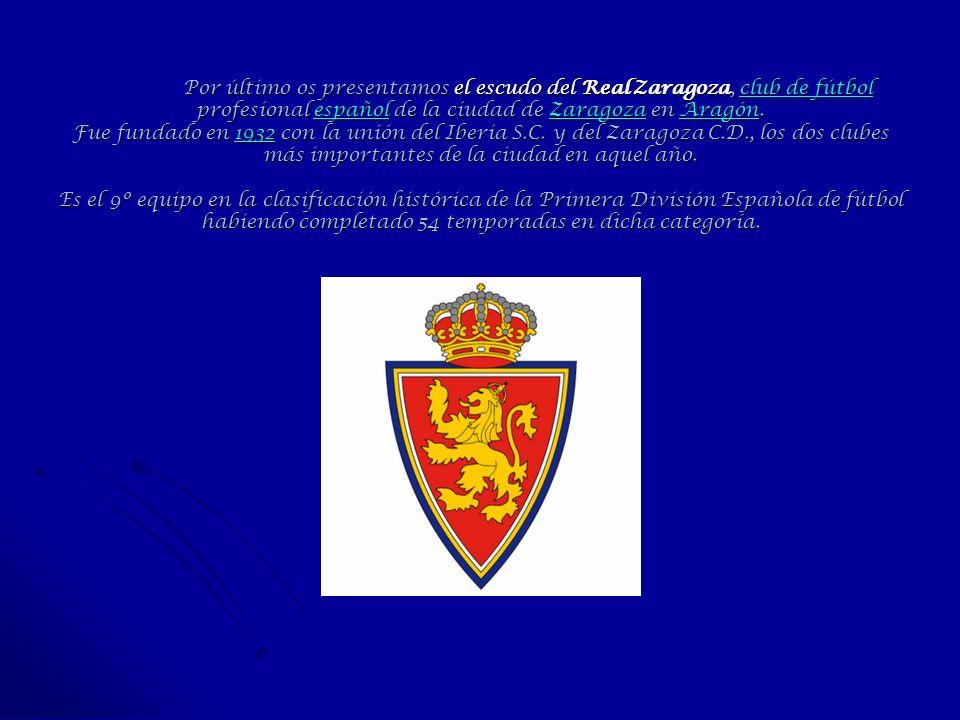 Por último os presentamos el escudo del Real Zaragoza, club de fútbol profesional español de la ciudad de Zaragoza en Aragón.