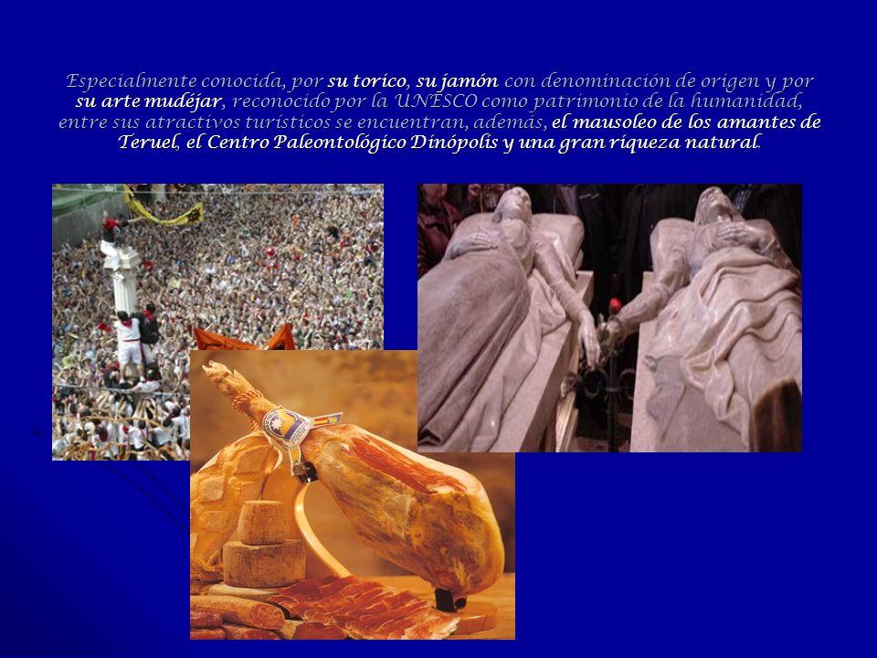 Especialmente conocida, por su torico, su jamón con denominación de origen y por su arte mudéjar, reconocido por la UNESCO como patrimonio de la humanidad, entre sus atractivos turísticos se encuentran, además, el mausoleo de los amantes de Teruel, el Centro Paleontológico Dinópolis y una gran riqueza natural.