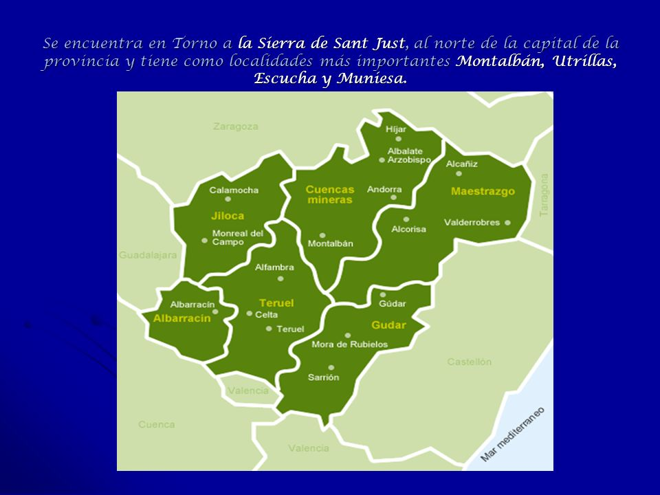 Se encuentra en Torno a la Sierra de Sant Just, al norte de la capital de la provincia y tiene como localidades más importantes Montalbán, Utrillas, Escucha y Muniesa.
