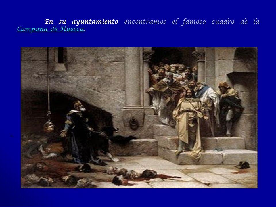 En su ayuntamiento encontramos el famoso cuadro de la Campana de Huesca.