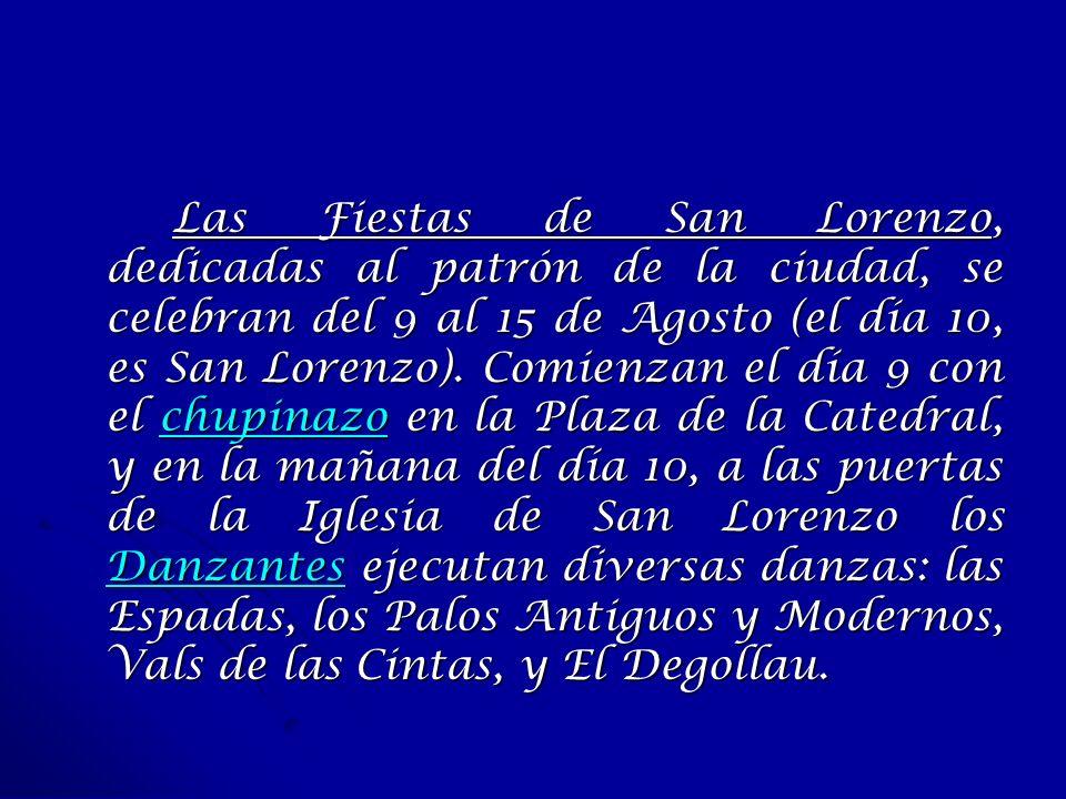 Las Fiestas de San Lorenzo, dedicadas al patrón de la ciudad, se celebran del 9 al 15 de Agosto (el día 10, es San Lorenzo).