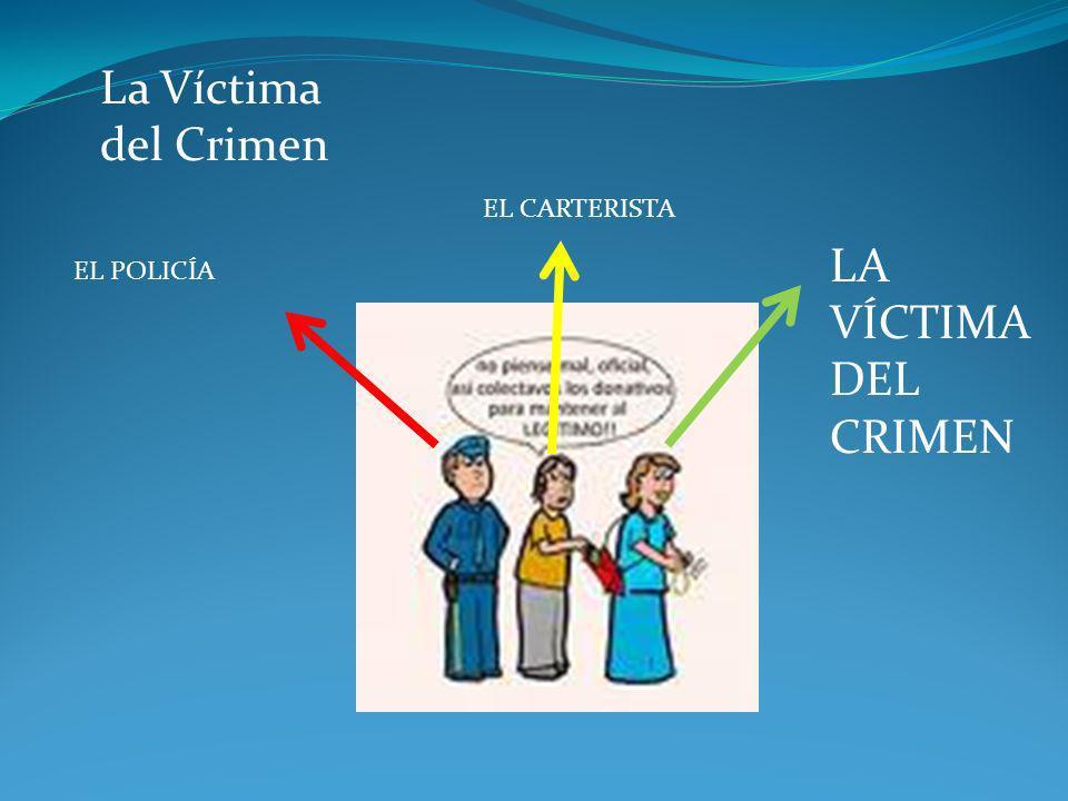 La Víctima del Crimen EL CARTERISTA LA VÍCTIMA DEL CRIMEN EL POLICÍA