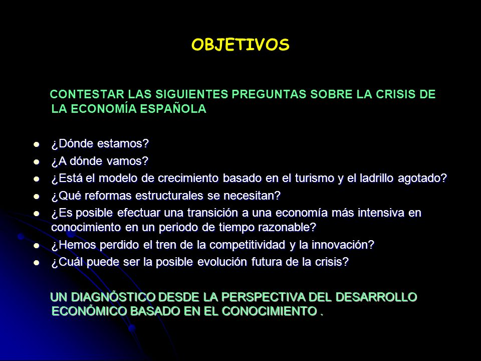OBJETIVOS CONTESTAR LAS SIGUIENTES PREGUNTAS SOBRE LA CRISIS DE LA ECONOMÍA ESPAÑOLA. ¿Dónde estamos