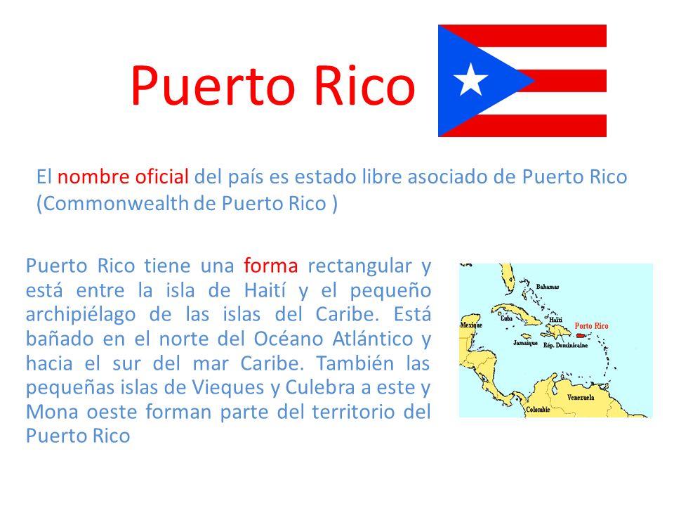 Puerto Rico El nombre oficial del país es estado libre asociado de Puerto Rico (Commonwealth de Puerto Rico )