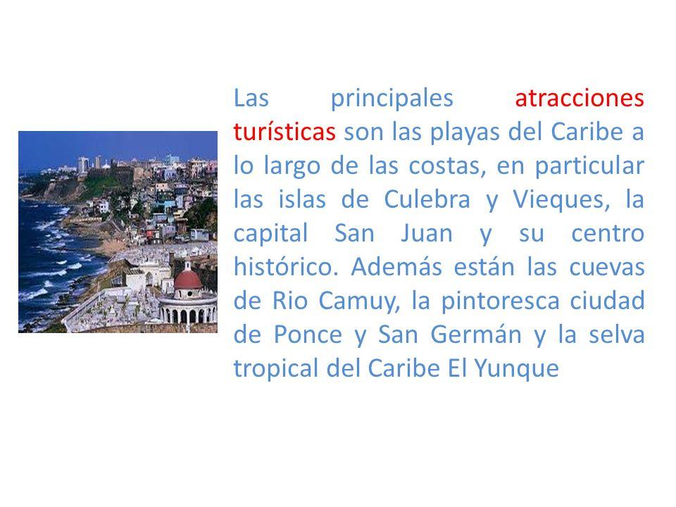Las principales atracciones turísticas son las playas del Caribe a lo largo de las costas, en particular las islas de Culebra y Vieques, la capital San Juan y su centro histórico.
