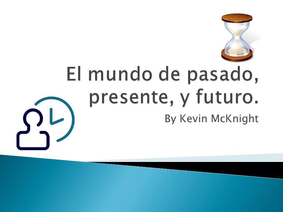 El mundo de pasado, presente, y futuro.
