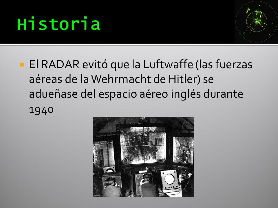 Historia El RADAR evitó que la Luftwaffe (las fuerzas aéreas de la Wehrmacht de Hitler) se adueñase del espacio aéreo inglés durante 1940.