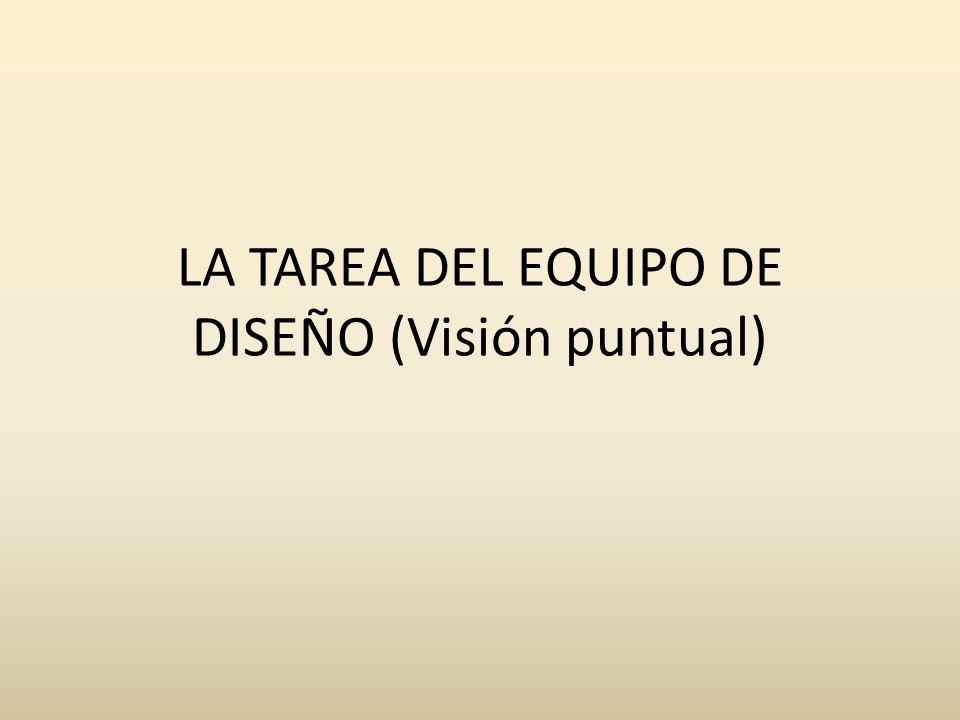 LA TAREA DEL EQUIPO DE DISEÑO (Visión puntual)