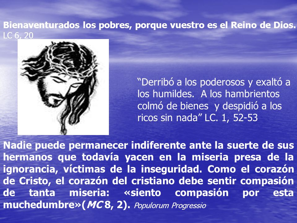 Bienaventurados los pobres, porque vuestro es el Reino de Dios.