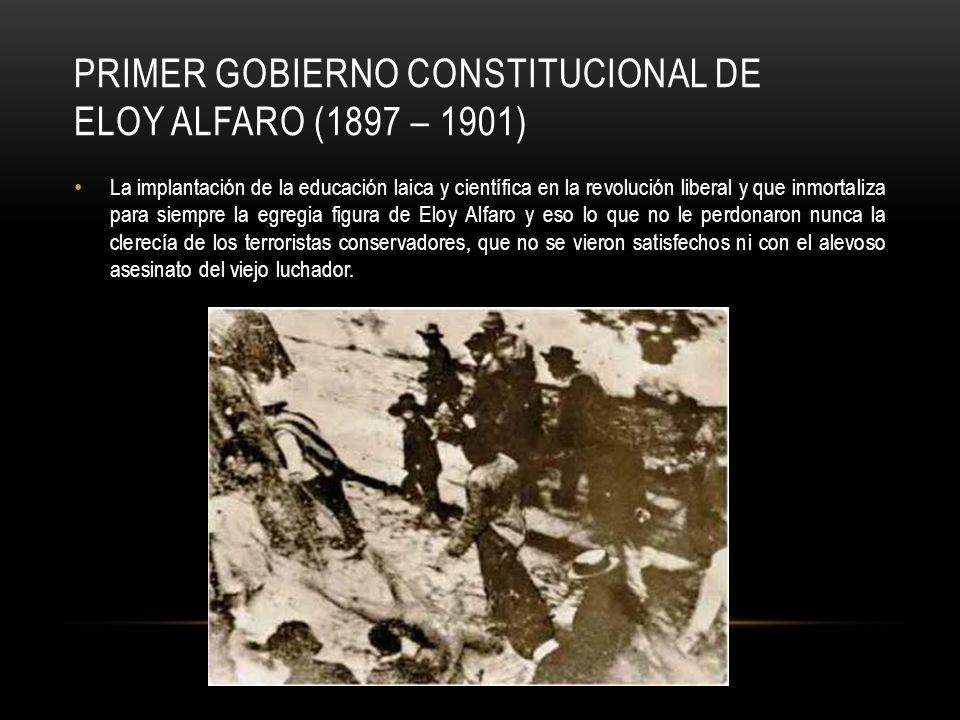 PRIMER GOBIERNO CONSTITUCIONAL DE ELOY ALFARO (1897 – 1901)