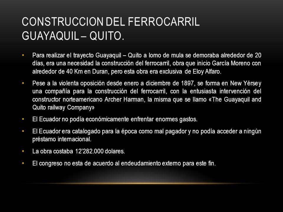 CONSTRUCCION DEL FERROCARRIL GUAYAQUIL – QUITO.