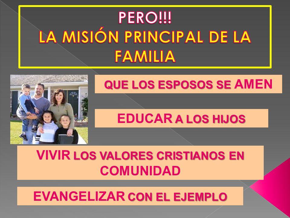 PERO!!! LA MISIÓN PRINCIPAL DE LA FAMILIA