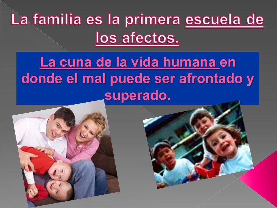 La familia es la primera escuela de los afectos.