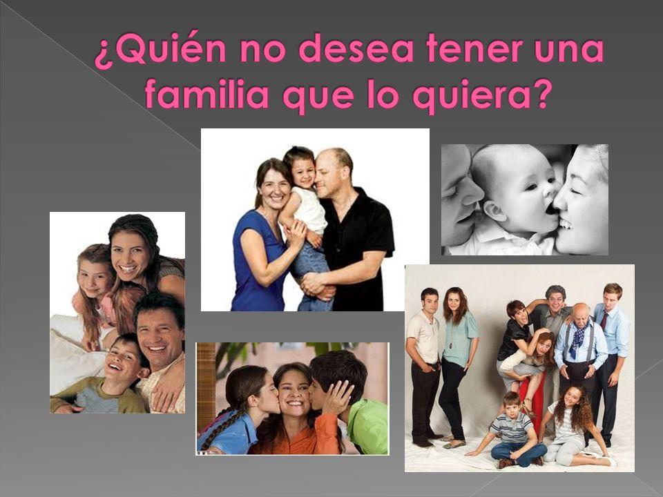 ¿Quién no desea tener una familia que lo quiera